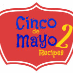 Cinco de Mayo Recipes 2...easy and tasty TexMex recipes