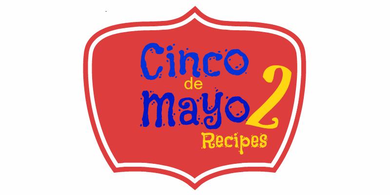 Cinco de Mayo Recipes 2...easy and tasty TexMex recipes