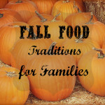 Fall Food Traditions for Families
