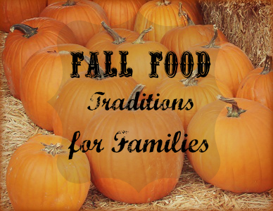12 Fall Food Traditions for Families