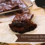 Cooking 101 Basics Week #4 – Homemade Brownies