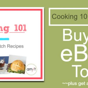 The Cooking 101 ebook is HERE! 21 Easy Scratch Recipes