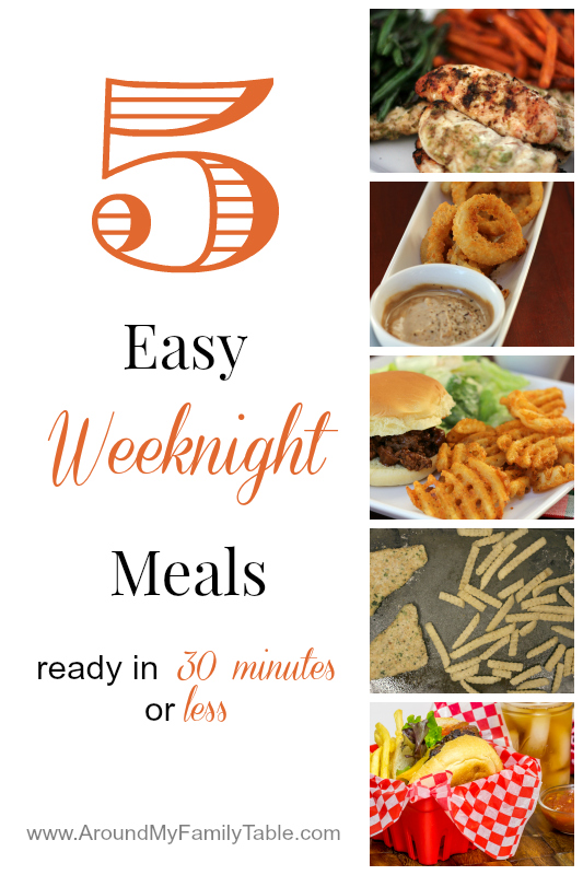 5 Easy Weeknight Meals ready in 30 minutes or less
