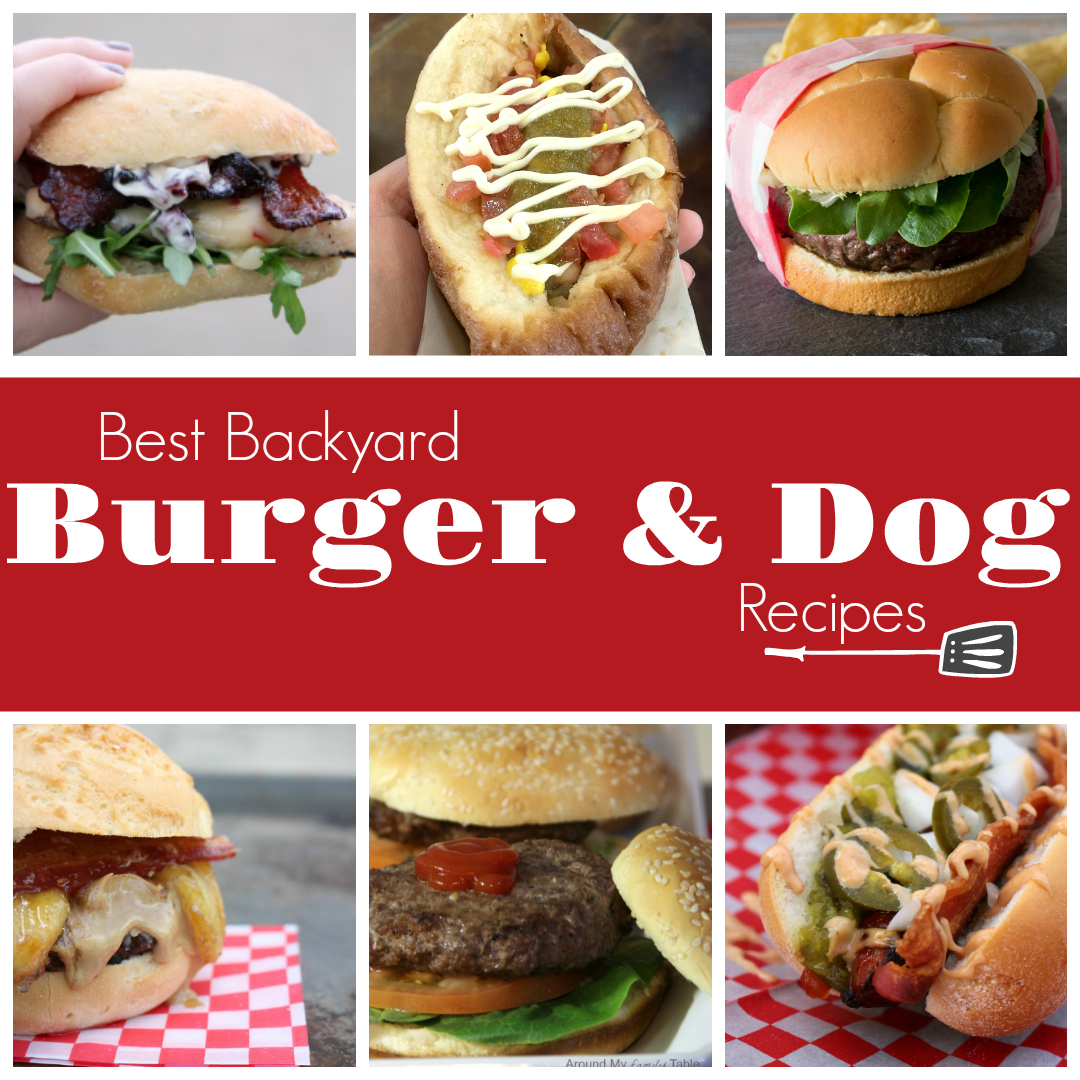 Best Backyard Burger & Dog Recipes - Around My Family Table