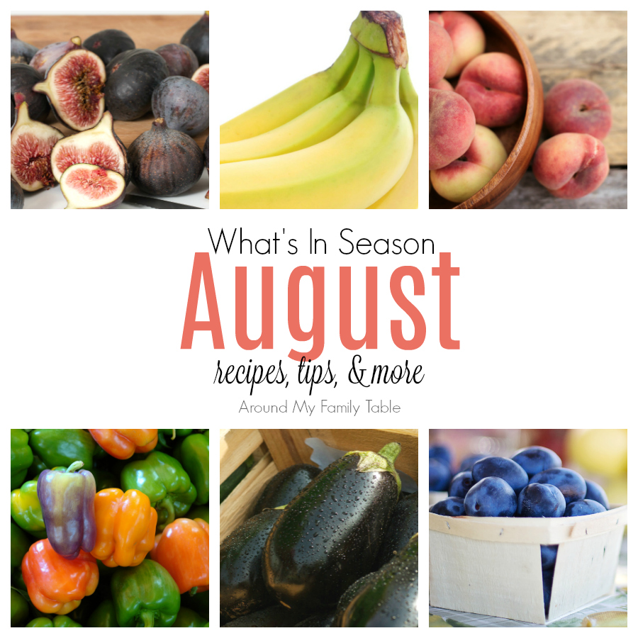 August Whats In Season Guide Around My Family Table - Family table north port menu