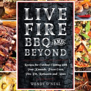 Live Fire BBQ and Beyond Cookbook